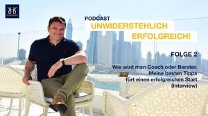 Podcast – Wie wird man Coach oder Berater. Meine besten Tipps für einen erfolgreichen Start (Interview)